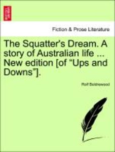 The Squatter's Dream. A story of Australian life ... New edition