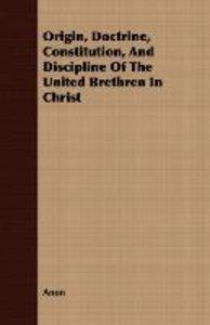 Origin, Doctrine, Constitution, and Discipline of the United Bre