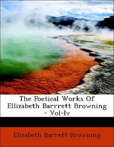 The Poetical Works Of Ellizabeth Barrrett Browning - Vol-Iv