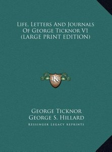 Life, Letters And Journals Of George Ticknor V1 (LARGE PRINT EDI