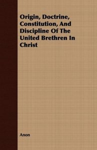 Origin, Doctrine, Constitution, and Discipline of the United Bre