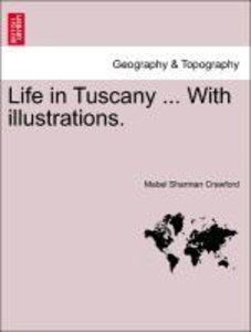 Life in Tuscany ... With illustrations.