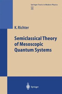 Semiclassical Theory of Mesoscopic Quantum Systems
