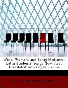 Wine, Women, and Song; Mediaeval Latin Students' Songs Now First
