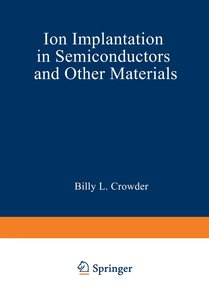 Ion Implantation in Semiconductors and Other Materials