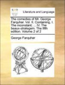 The comedies of Mr. George Farquhar. Vol. II. Containing, I. The