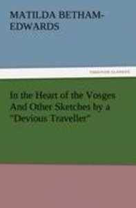 "In the Heart of the Vosges And Other Sketches by a ""Devious Trav"