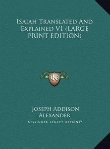 Isaiah Translated And Explained V1 (LARGE PRINT EDITION)