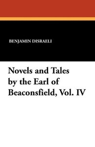 Novels and Tales by the Earl of Beaconsfield, Vol. IV