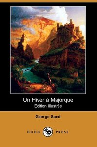 Un Hiver a Majorque (Edition Illustree) (Dodo Press)