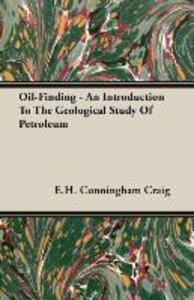 Oil-Finding - An Introduction To The Geological Study Of Petrole