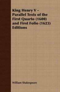 King Henry V - Parallel Texts of the First Quarto (1600) and Fir