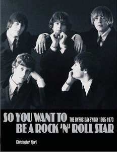 So You Want to Be a Rock'n' Roll Star: The Byrds Day-By-Day 1965
