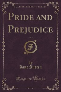 Pride and Prejudice, Vol. 1 (Classic Reprint)