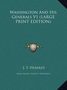 Washington And His Generals V1 (LARGE PRINT EDITION)