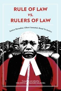Rule of Law vs. Rulers of Law. Justice Barnabas Albert Samatta's