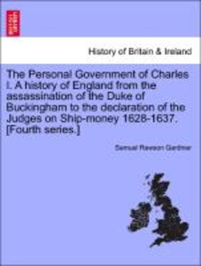 The Personal Government of Charles I. A history of England from