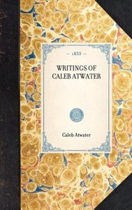 WRITINGS OF CALEB ATWATER~