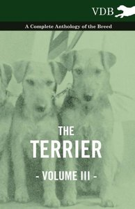 The Terrier Vol. III. - A Complete Anthology of the Breed