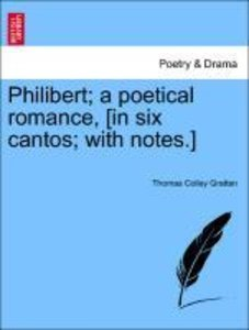 Philibert; a poetical romance, [in six cantos; with notes.]