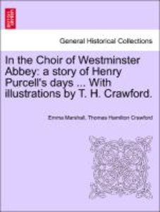 In the Choir of Westminster Abbey: a story of Henry Purcell's da