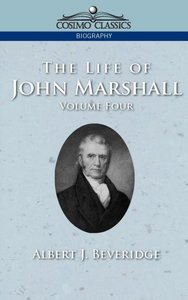 The Life of John Marshall, Vol. 4