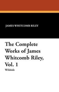 The Complete Works of James Whitcomb Riley, Vol. 1