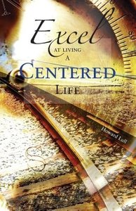 Excel at Living a Centered Life