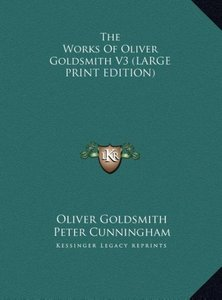 The Works Of Oliver Goldsmith V3 (LARGE PRINT EDITION)