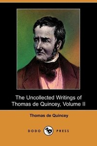 The Uncollected Writings of Thomas de Quincey, Volume II (Dodo P