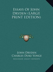 Essays Of John Dryden (LARGE PRINT EDITION)