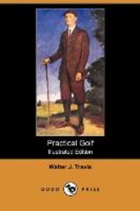 Practical Golf (Illustrated Edition) (Dodo Press)