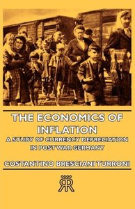 The Economics of Inflation - A Study of Currency Depreciation in