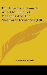 The Treaties Of Canada With The Indians Of Manitoba And The Nort