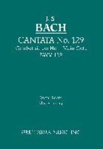 Cantata 129: Gelobet Sie Der Herr, Mein Gott, Bwv 129 - Vocal Sc