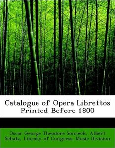 Catalogue of Opera Librettos Printed Before 1800