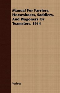 Manual for Farriers, Horseshoers, Saddlers, and Wagoners or Team