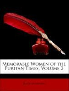 Memorable Women of the Puritan Times, Volume 2