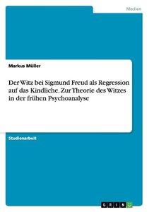 Der Witz bei Sigmund Freud als Regression auf das Kindliche. Zur