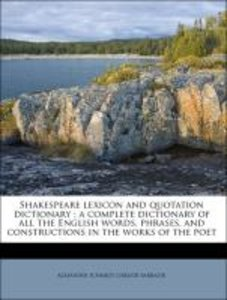 Shakespeare lexicon and quotation dictionary : a complete dictio
