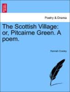 The Scottish Village: or, Pitcairne Green. A poem.