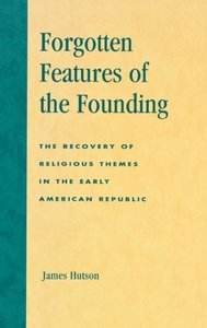 Forgotten Features of the Founding