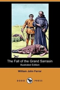 The Fall of the Grand Sarrasin (Illustrated Edition) (Dodo Press
