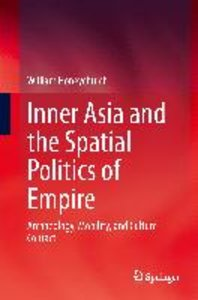 Inner Asia and the Spatial Politics of Empire