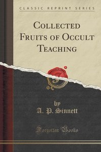 Collected Fruits of Occult Teaching (Classic Reprint)