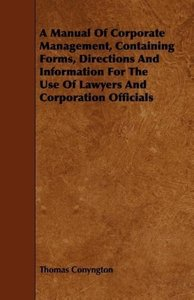A Manual of Corporate Management, Containing Forms, Directions a