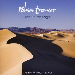Day Of The Eagle (The Best Of Robin Trower)