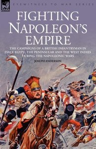 Fighting Napoleon's Empire - The Campaigns of a British Infantry