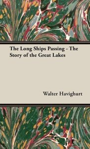 The Long Ships Passing - The Story of the Great Lakes