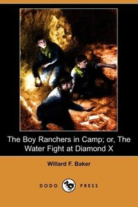 The Boy Ranchers in Camp; Or, the Water Fight at Diamond X (Dodo